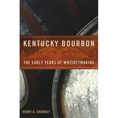 Kentucky Bourbon: The Early Years of Whiskeymaking Henry G. Crowgey