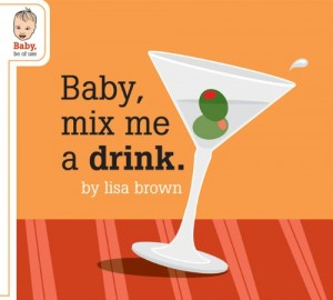 Lisa Brown Baby Mix Me a Drink